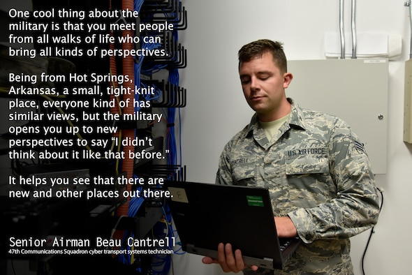 Senior Airman Beau Cantrell, a 47th Communications Squadron cyber transport systems technician, appreciates the new perspectives that the military provides him, bringing together people from all over the United States and the world. Though not every idea is a great one, every bad idea can be a launch pad for a good discussion into a great idea. (U.S. Air Force graphic by Senior Airman John A. Crawford)