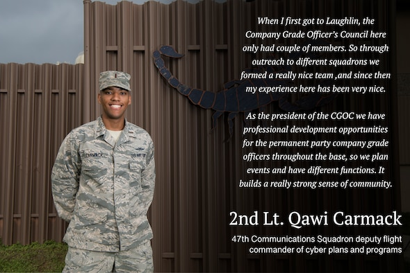Second Lt. Qawi Carmack, 47th Communications Squadron deputy flight commander of cyber plans and programs, believes it's important to have a support group of peers who help each other learn and grow. As the president of the Company Grade Officers Council, Carmack said the organization offers professional development opportunities and fellowship for company grade officers at Laughlin Air Force Base, Texas. (U.S. Air Force graphic by Airman 1st Class Marco A. Gomez)