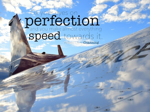 "This week's Monday Motivation is from William Ellery Channing: ""Fix your eyes on perfection and you make almost everything speed towards it."" (U.S. Air Force graphic/Staff Sgt. Andrew Park)"