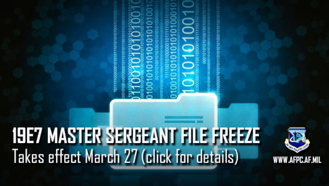 19E7 master sergeant promotion cycle file freeze is March 27, 2019.