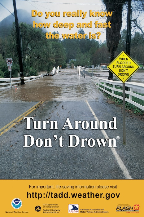 This public service poster from the National Weather Service and partners urges drivers to: Turn around, don't drown when encountering flood waters over a road.