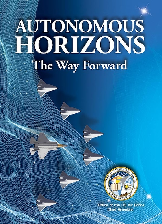 Air University Press announces the release of Autonomous Horizons: The Way Forward, by Dr. Greg Zacharias, former chief scientist of the Air Force. Autonomous Horizons: The Way Forward identifies issues and makes recommendations for the Air Force to take full advantage of this transformational technology. Download it at http://www.airuniversity.af.mil/AUPress/. (Courtesy Photo)