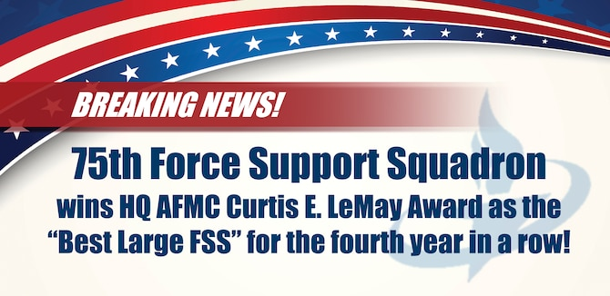 The 75th Force Support Squadron at Hill Air Force Base, Utah was recognized this month as the 2018 Headquarters Air Force Materiel Command Curtis E. LeMay award winner. (U.S. Air Force graphic by Kelsi Litwaitis)