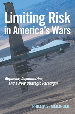 Limiting Risk in America's Wars: Airpower, Asymmetrics, and a New Strategic Paradigm