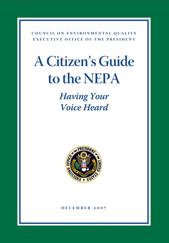 To help the public and organizations effectively participate in federal agency environmental reviews, the Council on Environmental Quality wrote the informational A Citizen's Guide to the NEPA.