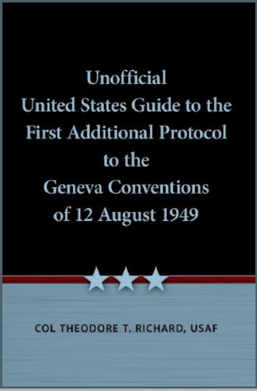 Cover Image for guide with the title of Unofficial United States guide to the First Additional Protocol to the Geneva Conventions of 12 August 1949.