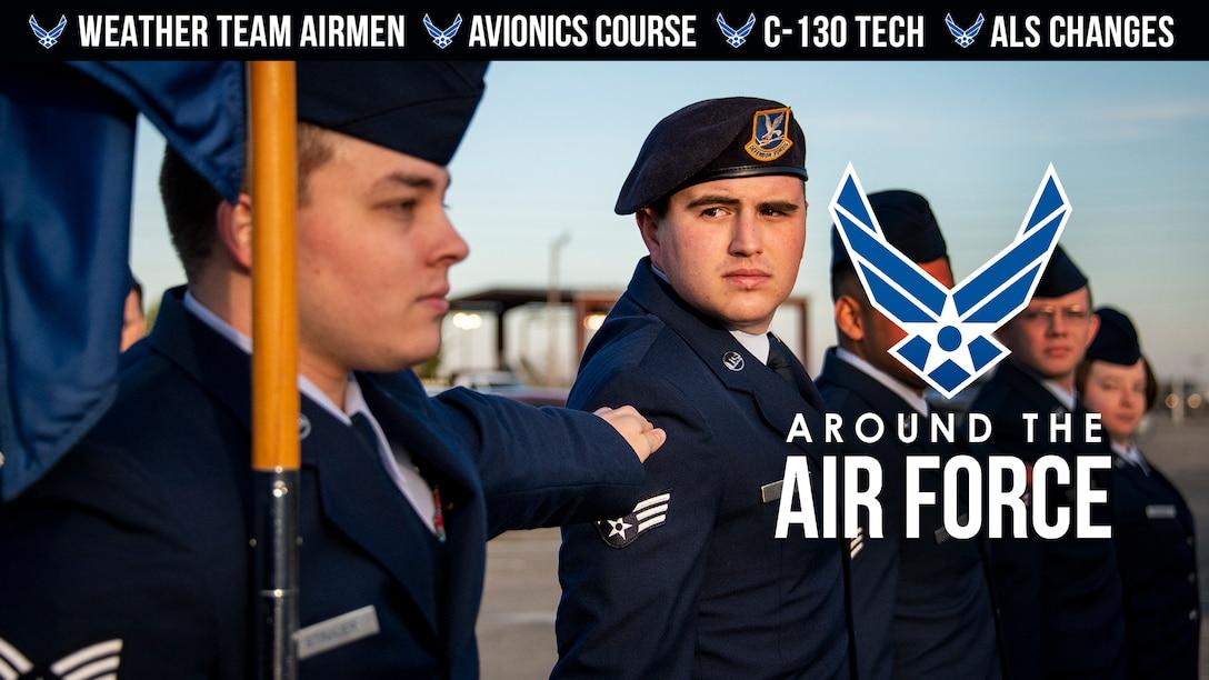 Around the Air Force: Weather Team Airmen / Avionics Course / C-130 Tech / ALS Changes