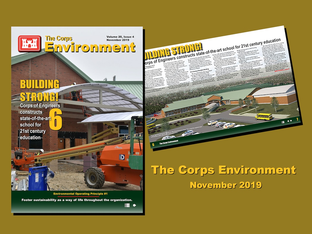 This edition of The Corps Environment (November 2019) highlights how we foster sustainability as a way of life, in support of Environmental Operating Principle #1. Content includes commentary from Col. Isaac Manigault, Commander of U.S. Army Environmental Command, about setting conditions for Army readiness. This edition also highlights a variety of projects and initiatives from across the Army enterprise that are setting conditions for a sustainable future.