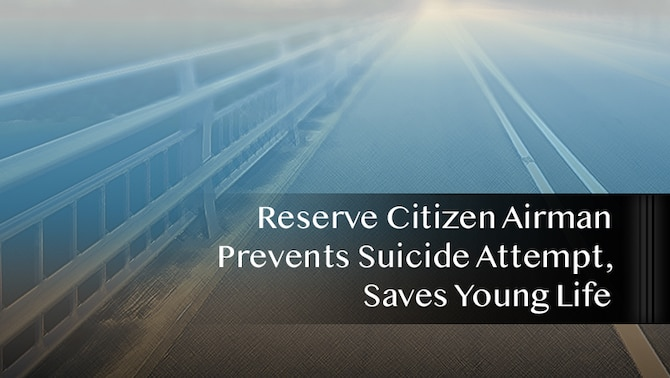 Reserve Citizen Airman Prevents Suicide Attempt, Saves Young Life