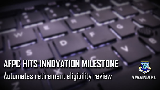 AFPC hits innovation milestone; automates retirement eligibility review