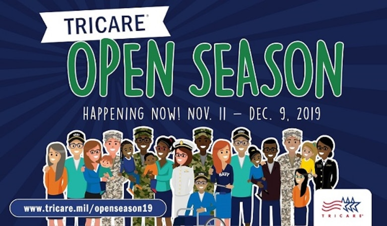 It's that time of year again. Open season for TRICARE and the Federal Employees Dental and Vision Insurance Program is now open. You'll have until Dec. 9, 2019 to enroll in a plan or make changes to your existing plan. The changes that you make will become effective Jan. 1, 2020. (Graphic by TRICARE Communications)