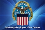 Defense Logistics Agency Energy congratulates its military and civilian employees of the quarter.