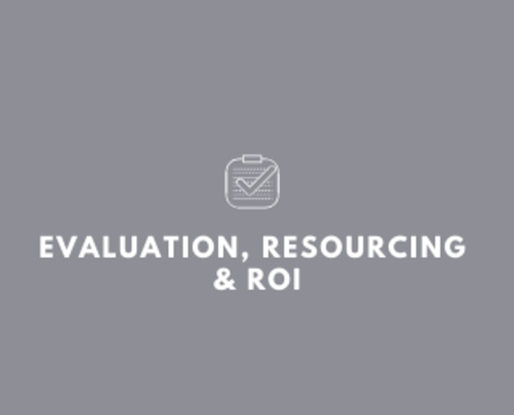Evaluation, Resourcing and ROI