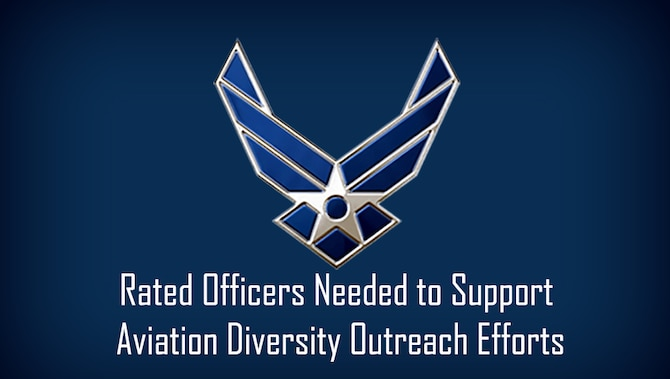 Air Force Recruiting Service Detachment 1 is encouraging units to nominate Air Force rated officers from across the Total Force to support outreach and engagement activities designed to increase aviation diversity and support youth aviation awareness.  Deadline to apply is Nov. 30, 2019, but can be extended with coordination through AFRS Det 1.Interested parties should call or email AFRS Det 1 at DSN 665-3227 or commercial (210) 565-3227 or via email at AFRS.DET1.Ops@us.af.mil. (U.S. Air Force graphic / Dan Hawkins)