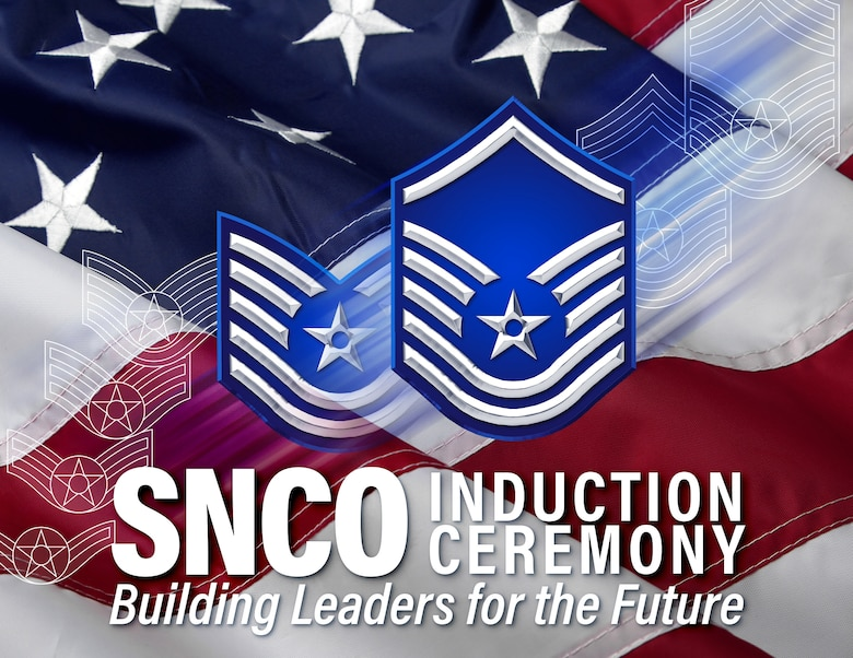 Graphic depicting Air Force master sergeant rank over the top of technical sergeant rank and American Flag, with the words SNCO Induction Ceremony, Building Leaders for the Future across the bottom of the graphic.