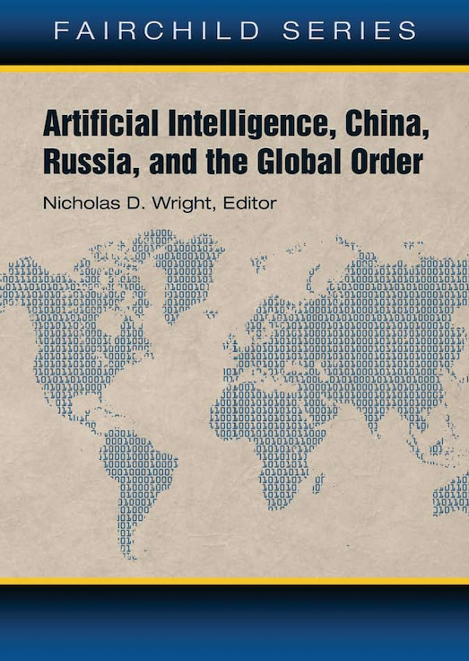 Artificial Intelligence, Russia, China, and the Global Order