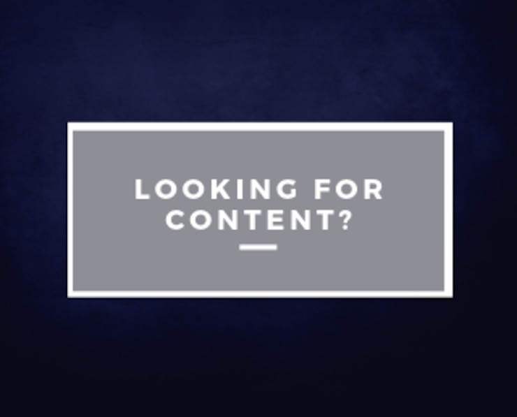 Looking for Content?