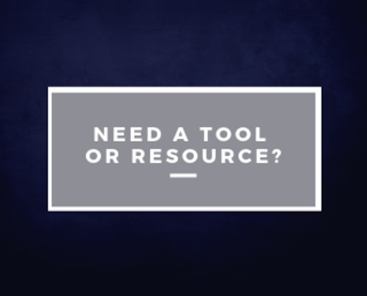 Need a Tool or Resource?