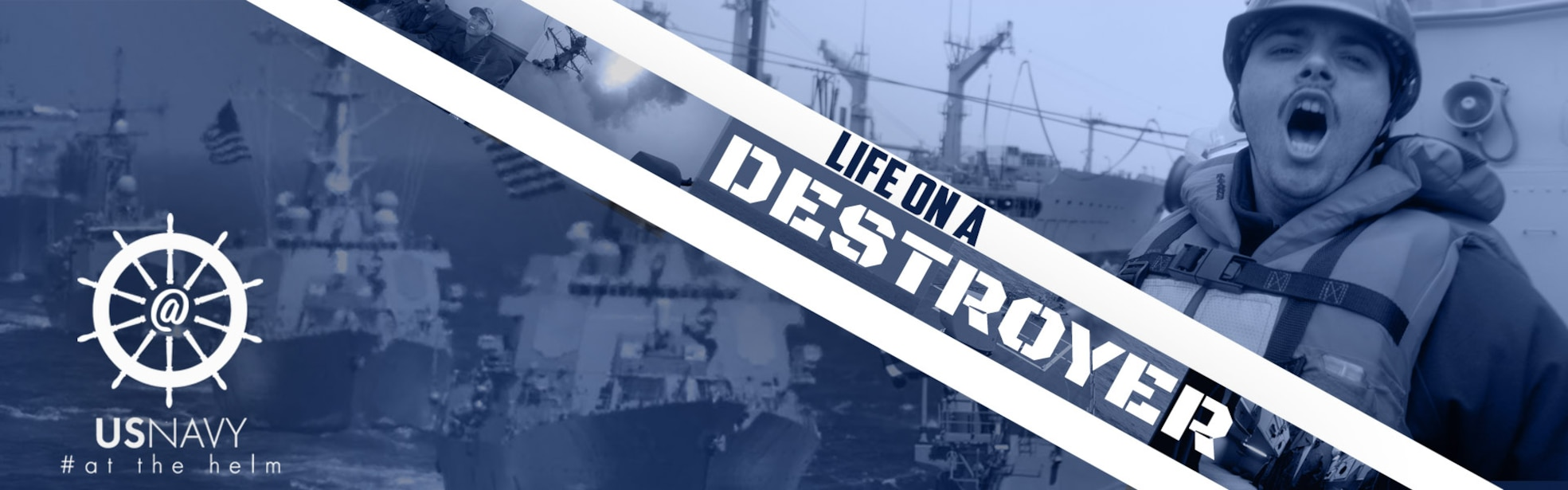 Life on a Destroyer US Navy Hashtag at the helm written over a blue background with a sailor yelling.