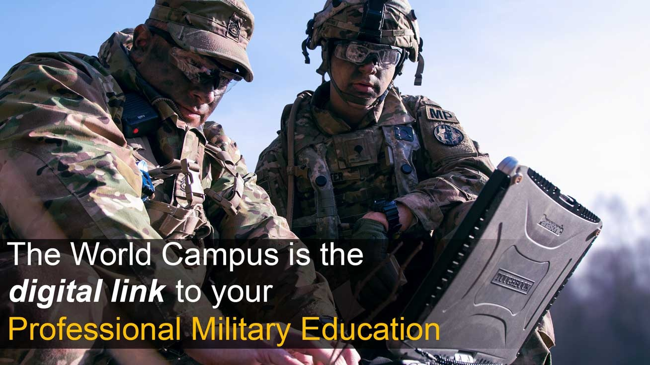 Hero image of Soldiers in the field looking at a rugged laptop with the text The World Campus is your digital link to your Professional Military Education