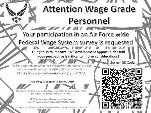 Air Force Materiel Command employees in the Federal Wage Grade System are invited to participate in a survey to assess developmental needs and opportunities across the cohort. The consolidated results and key findings of this Air Force-wide survey will be used to inform and guide WG employee development and retention efforts. The survey is available online through Nov. 30, 2019 at https://www.surveymonkey.com/r/KV63N7Q.
