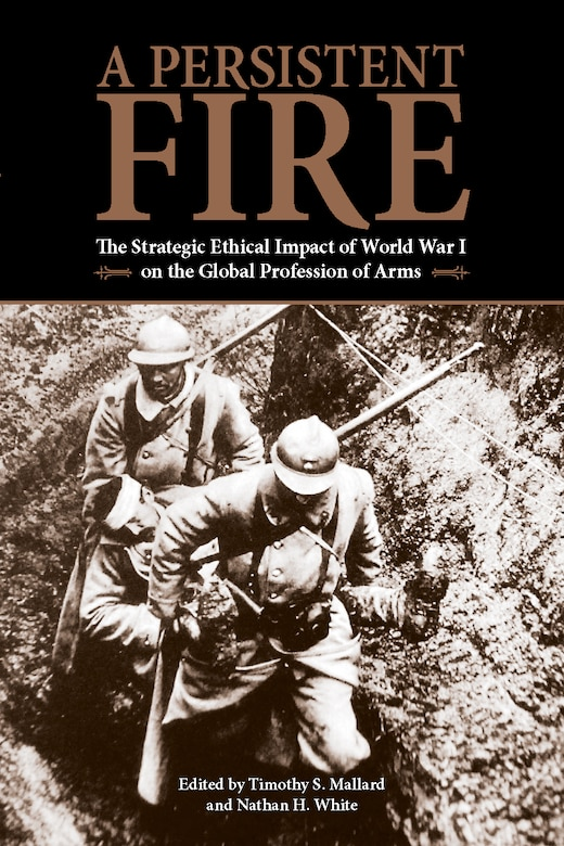 A Persistent Fire: The Strategic Ethical Impact of World War I on the Global Profession of Arms