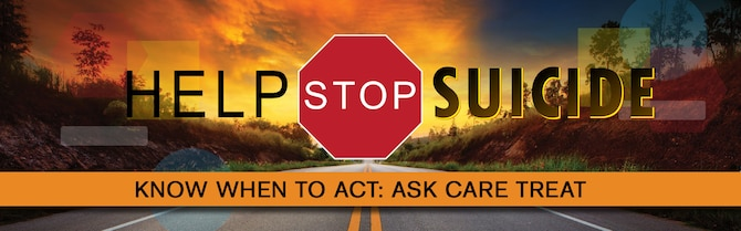 Help Stop Suicide Know When To Act: Ask Care Treat written over a road.