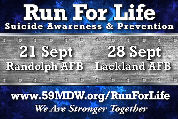 Runs for Life and Resiliency Fairs are scheduled from 9-11 a.m. Sept. 21 at JBSA-Randolph's Heritage Park and 9-11 a.m. Sept. 28 at JBSA-Lackland's Wilford Hall Ambulatory Surgical Center. Check-in begins at 8 a.m. Community members can register at www.59mdw.org/runforlife and buy T-shirts before sales end.