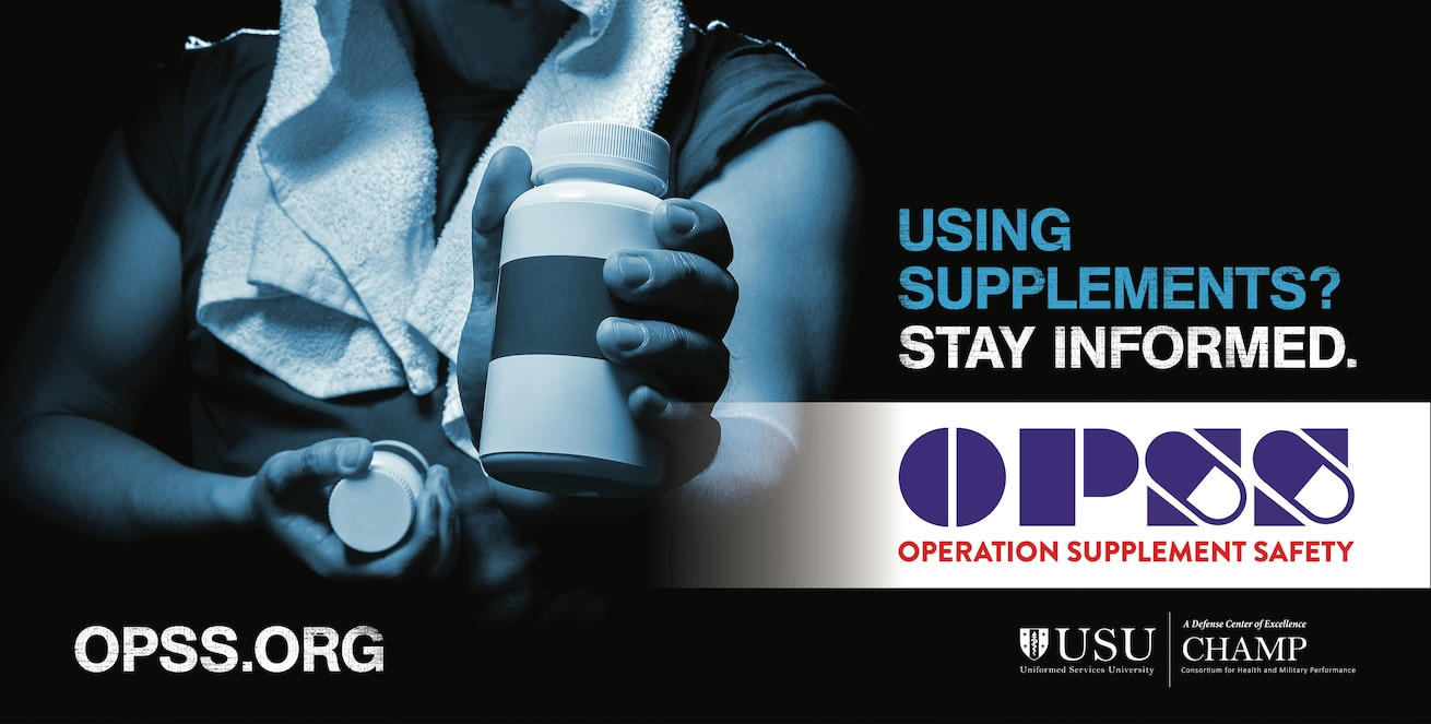 Operation Supplement Safety (OPSS), an ongoing program under the Consortium for Health and Military Performance at the Uniformed Services University of the Health Sciences, provides military service members and their families, healthcare providers, and leaders, up-to-date information about dietary supplements.