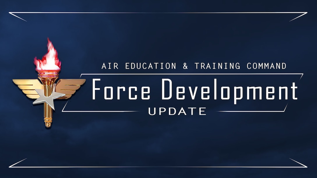 Air Education and Training Command graphic for Force Development updates. Force Development is is a deliberate process of preparing Airmen through the Continuum of Learning with the required competencies to meet the challenges of the 21st Century. (U.S. Air Force photo illustration by 2nd. Lt. Robert Guest)