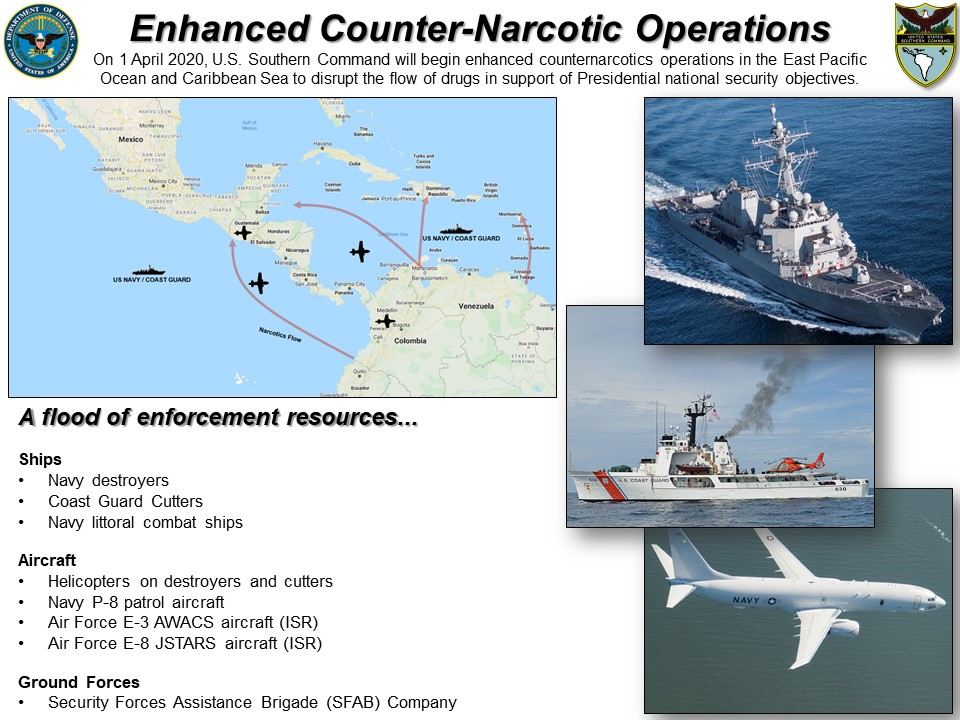 "Graphic: ""Enhanced Counter-Narcotic Operations."" On 1 April 2020, U.S. Southern Command will begin enhanced counternarcotics operations in the East Pacific Ocean and Caribbean Sea to disrupt the flow of drugs in support of Presidential national security objectives. A flood of enforcement resources: Ships: Navy destroyers 
