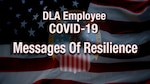 Banner with DLA Logo and American flag. Text reads: DLA employee COVID-19 Messages of Resilience