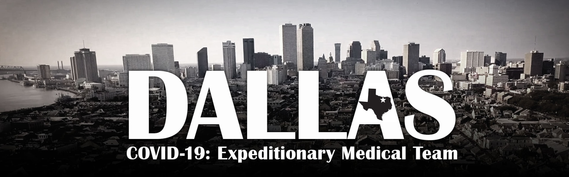 "Black and white photo of the Dallas, Texas skyline with the words, ""Dallas, COVID-19: Expeditionary Medical Team"" across the photo in white."