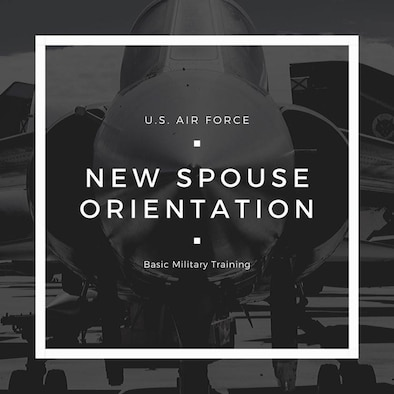 U.S. Air Force Basic Military Training New Spouse Orientation resource