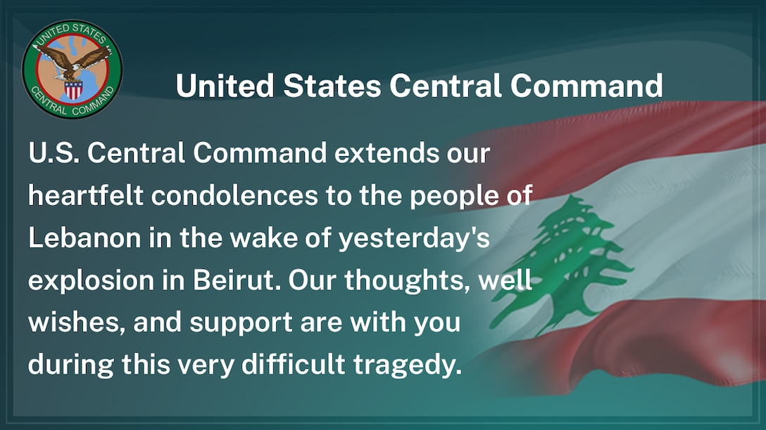 U.S. Central Command extends our heartfelt condolences to the people of Lebanon in the wake of yesterday's explosion in Beirut. Our thoughts, well wishes, and support are with you during this very difficult tragedy.