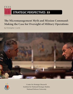 The Micromanagement Myth and Mission Command: Making the Case for Oversight of Military Operations