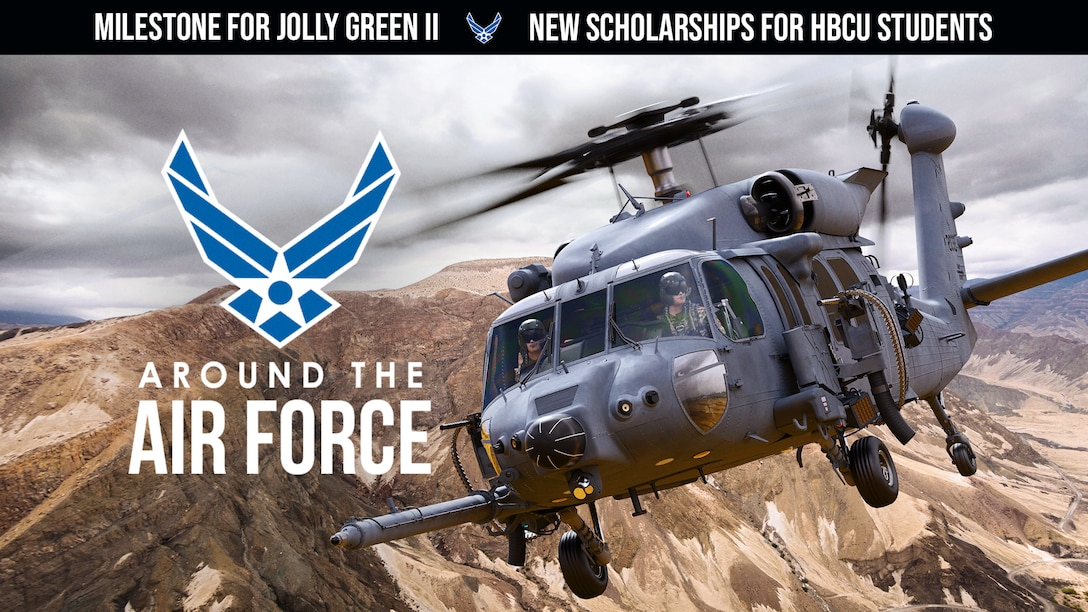 Today's look Around the Air Force features Jolly Green II aircraft refueling capabilities, new scholarships afforded to students attending historically black colleges and universities, and how the Air Force moves towards gear inclusivity.