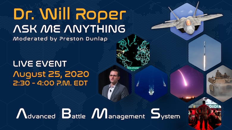 "Dr. Will Roper, Assistant Secretary of the Air Force for acquisition, technology and logistics and Preston Dunlap, Department of the Air Force chief architect, will host an ""Ask Me Anything"" live Q&A event, August 25, 2020 from 2:30 p.m. to 4 p.m. about the  Advanced Battle Management System. The goal of ABMS is to enable the Air Force and Space Force to operate together and as part of a joint team – connecting sensors, decision makers and weapons through a secure data network enabling rapid decision making and all-domain command and control. (U.S. Air Force Graphic by Rosario ""Charo"" Gutierrez)"