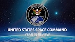 One year later, U.S. Space Command is protecting, defending the space domain