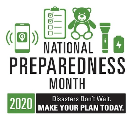 Graphic shows a cell phone, clipboard, teddy bear, flashlight and battery with the text: National Preparedness Month 2020 Disasters Don't Wait Make Your Plan Today.