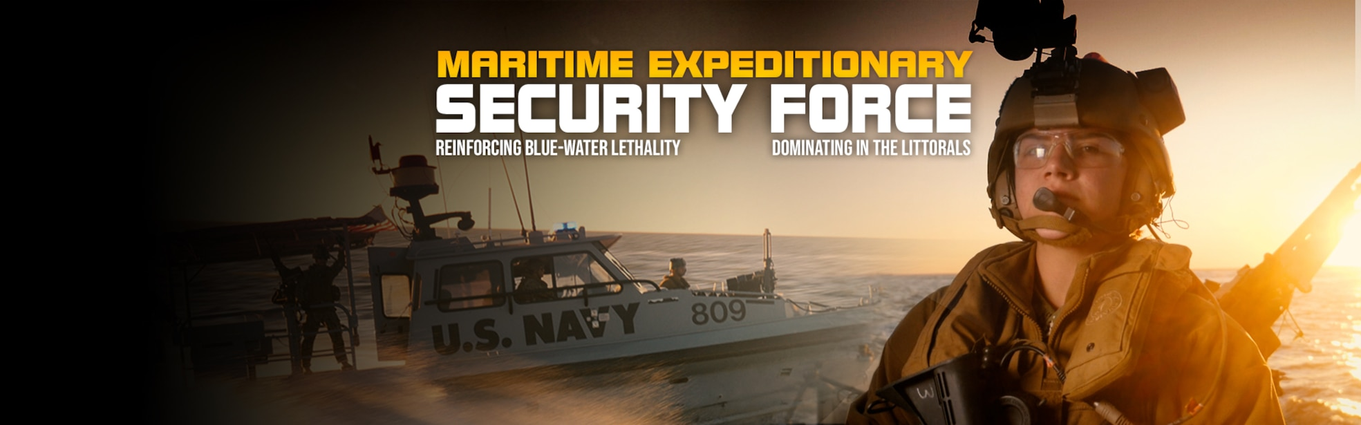 Armed Sailor on Maritime Expeditionary Security Forces surfaces craft with Maritime Expeditionary Security Forces surface craft in the background. Written Maritime Expeditionary Security Forces, Reinforcing blue water lethality. Dominating the littorals.