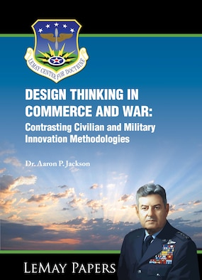 Paper Cover: Design Thinking in Commerce and War: Contrasting Civilian and Military Innovation Methodologies by Dr. Aaron P. Jackson