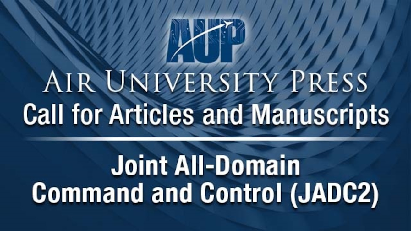 Image stating Air University Press Call for Articles and Manuscripts: Joint All-Domain Command and Control (JADC2)