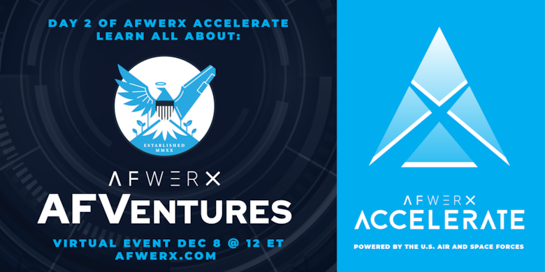 Day two of the AFWERX Accelerate event featured Jason Rathje, AFVentures managing partner, who discussed AFVentures, the commercial investment arm of the Air Force. He also provided insight into the Air Force and Space Force's interests in using loans and credit to help grow the industrial base. (Courtesy graphic)