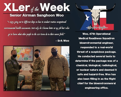 "Senior Airman Sanghoon Woo, 47th Operational Medical Readiness Squadron bioenvironmental engineer, was chosen by wing leadership to be the ""XLer of the Week"", the week of Dec. 09, 2020, at Laughlin Air Force Base, Texas. The ""XLer"" award, presented by Col. Craig Prather, 47th Flying Training Wing commander, and Chief Master Sgt. Brian Lewis, 47th Operations Group superintendent, is given to those who consistently make outstanding contributions to their unit and the Laughlin mission. (U.S. Air Force Graphic by Airman 1st Class David Phaff)"