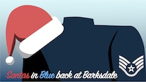 This graphic was created to inform the Barksdale community about Santas in Blue returning to Barksdale.