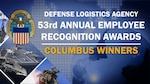 The Defense Logistics Agency announced the DLA 53rd Annual Employee Recognition Award winners this week. Columbus secured top honors in six categories, recognizing eight associates and two teams for their outstanding contributions over the course of fiscal 2020.