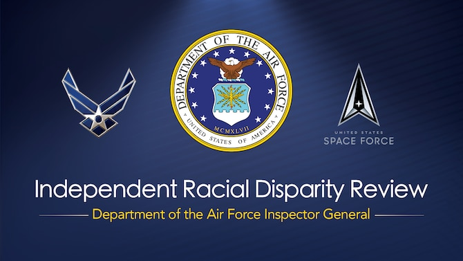 The Department of the Air Force released its report on the findings of an Air Force Inspector General independent review into racial disparity Dec. 21, 2020. The Secretary of the Air Force and the Air and Space Forces service chiefs ordered the review June 2. (U.S. Air Force courtesy graphic)