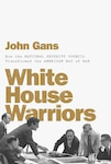 White House Warriors: How the National Security Council Transformed the American Way of Wa