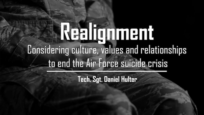 Realignment - Considering Culture, Values, and Relationships to End the Air Force Suicide crisis
